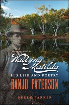 Banjo Paterson-The Man Who Wrote Waltzing Matilda by Derek Parker