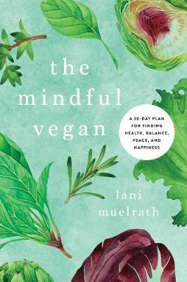 The Mindful Vegan by Lani Muelrath