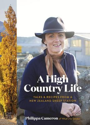 A High Country Life: Tales & Recipes from a New Zealand Sheep Station by Philippa Cameron