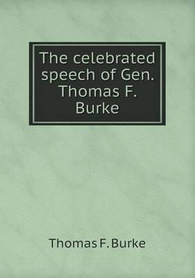 The Celebrated Speech of Gen. Thomas F. Burke by Thomas F Burke