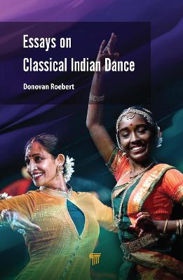 Essays on Classical Indian Dance by Donovan Roebert