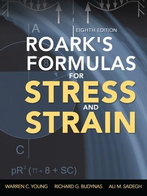 Roark's Formulas for Stress and Strain by Warren C. Young