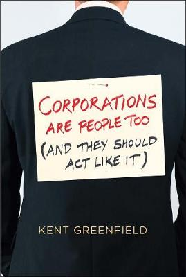 Corporations Are People Too: (And They Should Act Like It) by Kent Greenfield