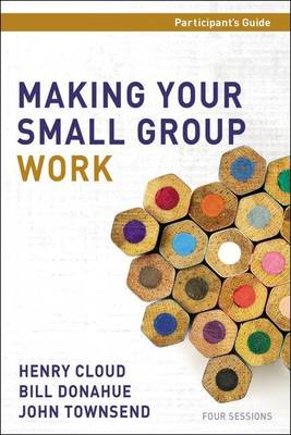 Making Your Small Group Work Participant's Guide with DVD by Dr. Henry Cloud