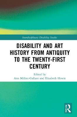Disability and Art History from Antiquity to the Twenty-First Century by Ann Millett-Gallant