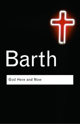 God Here and Now by Karl Barth