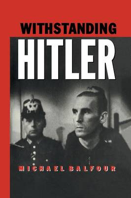 Withstanding Hitler by Michael Balfour