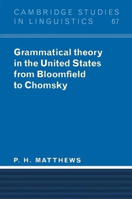 Grammatical Theory in the United States by P. H. Matthews