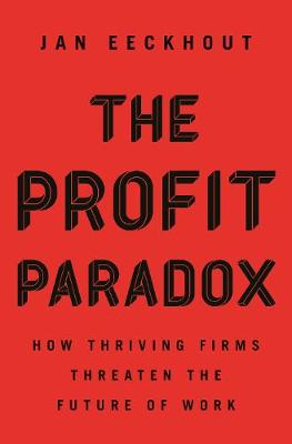The Profit Paradox: How Thriving Firms Threaten the Future of Work by Jan Eeckhout