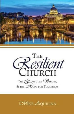 The Resilient Church by Mike Aquilina