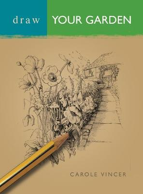 Draw Your Garden by Carole Vincer
