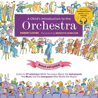 A Child's Introduction to the Orchestra (Revised and Updated): Listen to 37 Selections While You Learn About the Instruments, the Music, and the Composers Who Wrote the Music! by Robert Levine