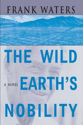 The Wild Earth's Nobility by Frank Waters
