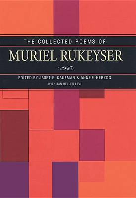 The Collected Poems of Muriel Rukeyser by Janet E. Kaufman