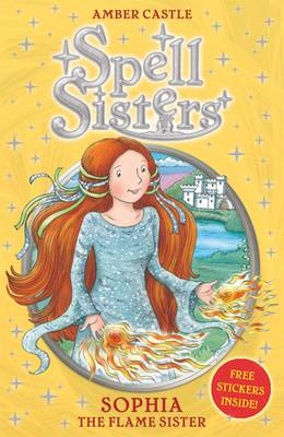 Spell Sisters: Sophia the Flame Sister by Amber Castle