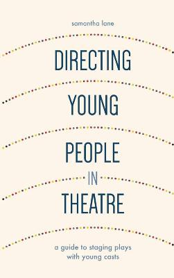 Directing Young People in Theatre by Samantha Lane