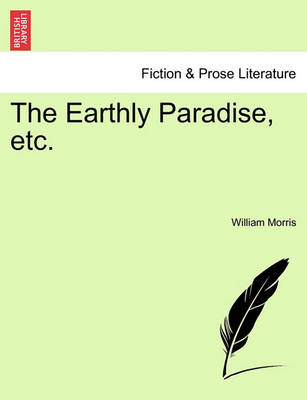 The Earthly Paradise, Etc. by William Morris