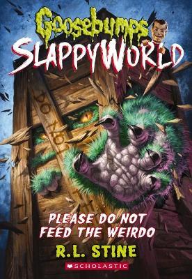 Goosebumps SlappyWorld  #4: Please Do Not Feed the Weirdo by R,L Stine