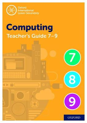 Oxford International Lower Secondary Computing Teacher Guide (levels 7-9) by Alison Page