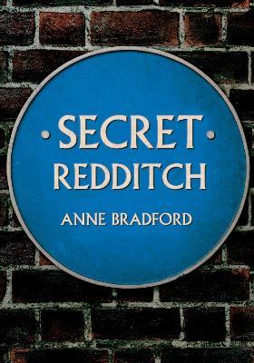 Secret Redditch by Anne Bradford