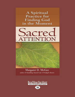 Sacred Attention: A Spiritual Practice for Finding God in the Moment by Margaret D. McGee