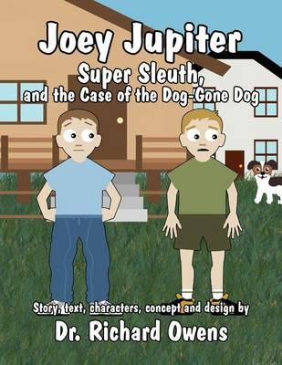 Joey Jupiter, Super Sleuth, and the Case of the Dog-Gone Dog by Dr Richard Owens