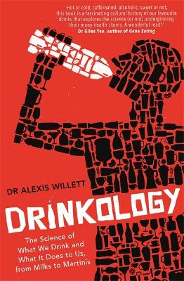 Drinkology: The Science of What We Drink and What It Does to Us, from Milks to Martinis by Alexis Willett