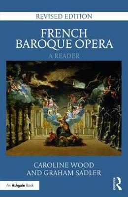 French Baroque Opera: A Reader by Caroline Wood