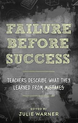 Failure Before Success: Teachers Describe What They Learned from Mistakes book