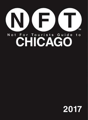 Not For Tourists Guide to Chicago 2017 by Not For Tourists