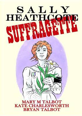 Sally Heathcote, Suffragette by Mary M Talbot