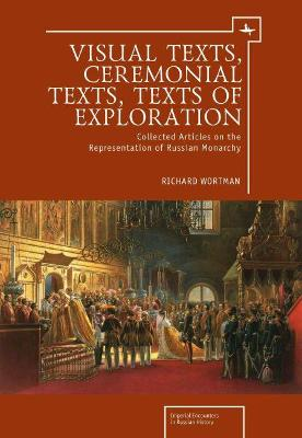 Visual Texts, Ceremonial Texts, Texts of Exploration by Richard Wortman
