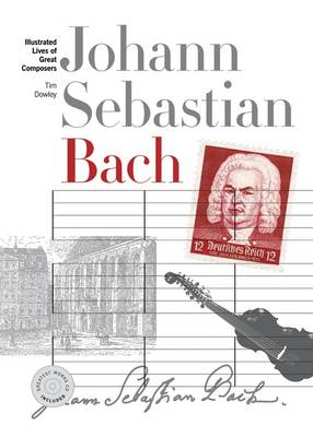 New Illustrated Lives of Great Composers: Bach by Tim Dowley
