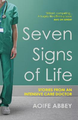 Seven Signs of Life: Stories from an Intensive Care Doctor by Aoife Abbey