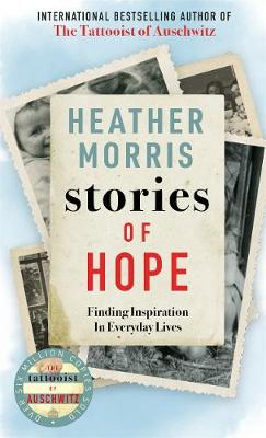 Stories of Hope: From the bestselling author of The Tattooist of Auschwitz by Heather Morris