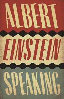 Albert Einstein Speaking by R. J. Gadney