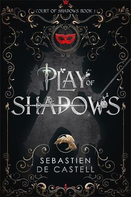 Play of Shadows by Sebastien de Castell