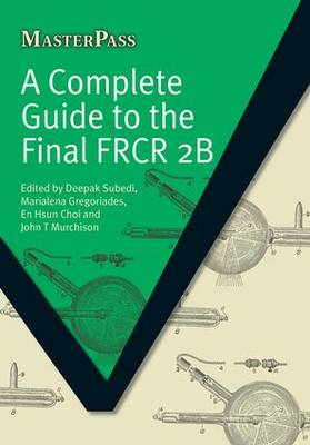 A Complete Guide to the Final FRCR 2B by Deepak Subedi