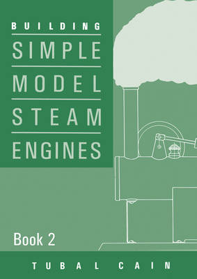 Building Simple Model Steam Engines  Book 2 by Tubal Cain