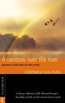 A Rainbow Over the River by Veronika Van Duin