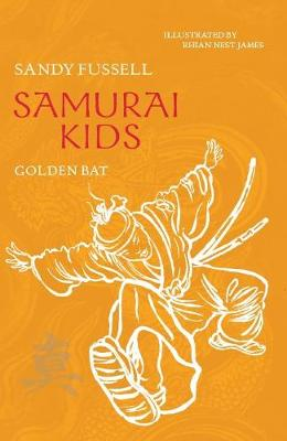 Samurai Kids 6: Golden Bat by Sandy Fussell