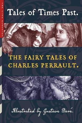 Tales of Times Past: The Fairy Tales of Charles Perrault (Illustrated by Gustave Dore) by Charles Perrault