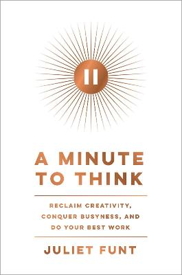 A Minute to Think: Reclaim Creativity, Conquer Busyness, and Do Your Best Work book