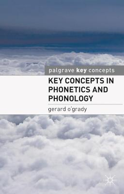 Key Concepts in Phonetics and Phonology by Gerard O'Grady
