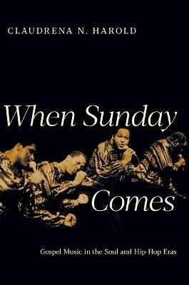 When Sunday Comes: Gospel Music in the Soul and Hip-Hop Eras book