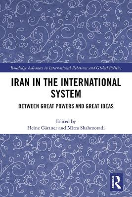 Iran in the International System: Between Great Powers and Great Ideas by Heinz Gartner
