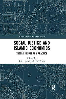 Social Justice and Islamic Economics: Theory, Issues and Practice by Toseef Azid