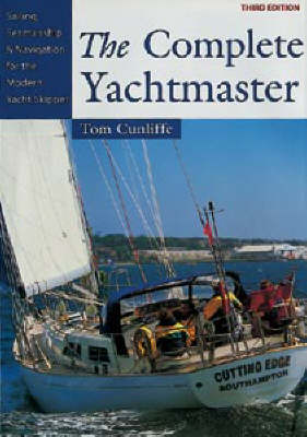 The The Complete Yachtmaster: Sailing, Seamanship and Navigation for the Modern Yacht Skipper by Tom Cunliffe
