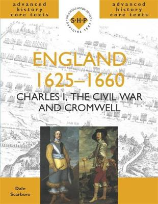 England 1625-1660: Charles I, The Civil War and Cromwell by Dale Scarboro