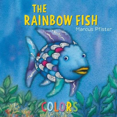 The Rainbow Fish: Colors by Marcus Pfister